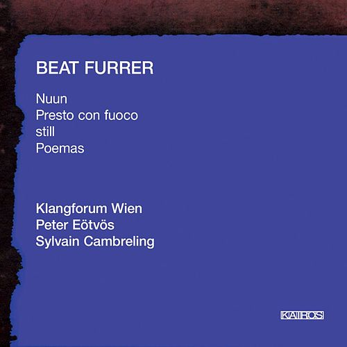 Beat Furrer: Nuun, Presto, Still & Poemas by Various Artists