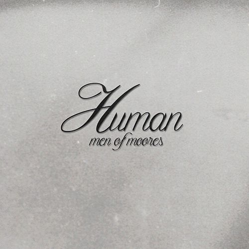 Human by Men of Moores
