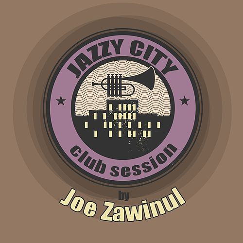 Jazzy City - Club Session by Joe Zawinul di Joe Zawinul