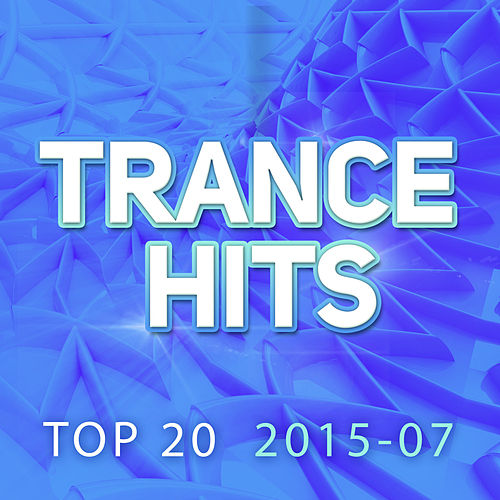Trance Hits Top 20 - 2015-07 by Various Artists