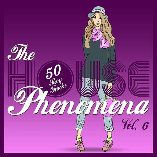 The HOUSE Phenomena - 50 Sexy Tracks, Vol. 6 by Various Artists