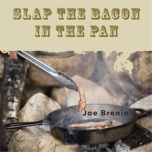Slap the Bacon in the Pan de Joe Brenin