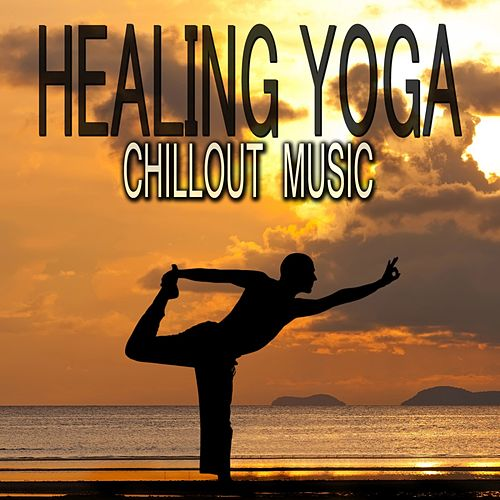 Healing Yoga Chillout Music von Various Artists