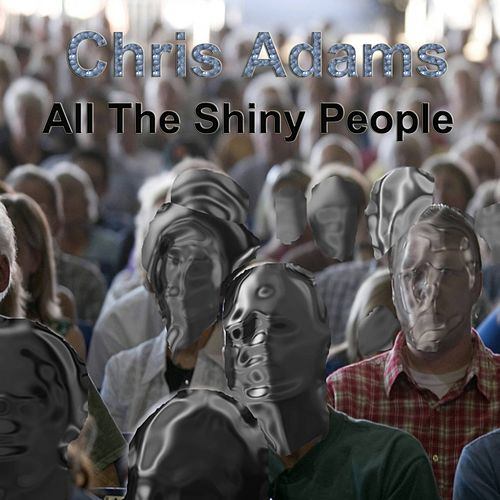 All the Shiny People by Chris Adams