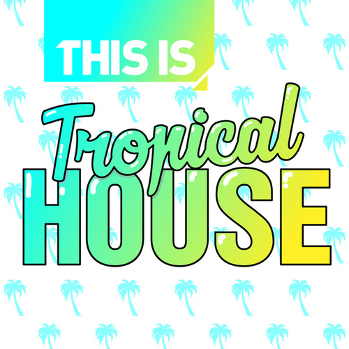 This Is - Tropical House by Various Artists