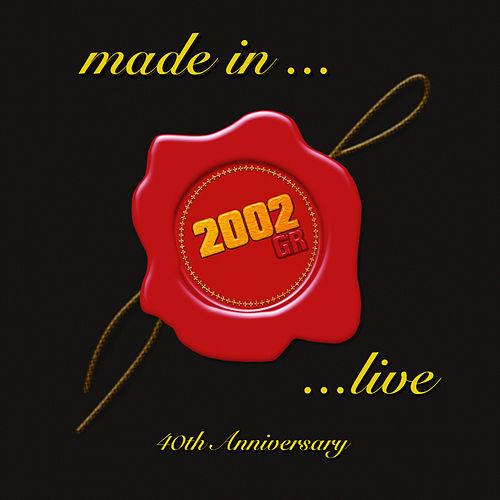 Made In... (Live) [40th Anniversary] by 2002 GR