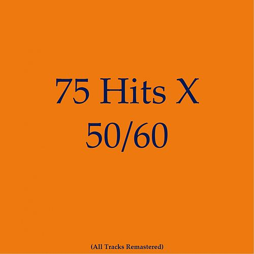 75 Hits X 50/60 (All Tracks Remastered) de Various Artists