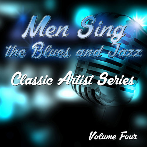 Men Sing the Blues and Jazz - Classic Artist Series, Vol. 4 de Various Artists