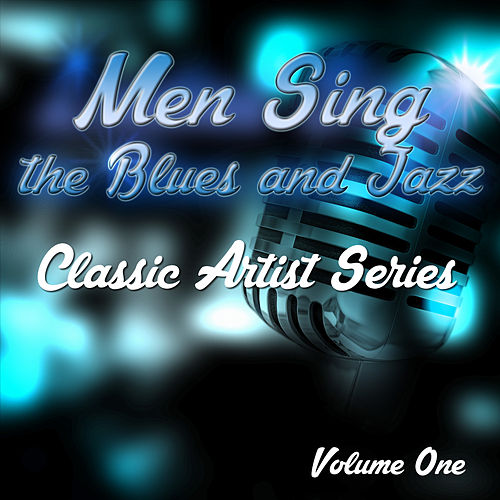 Men Sing the Blues and Jazz - Classic Artist Series, Vol. 1 de Various Artists