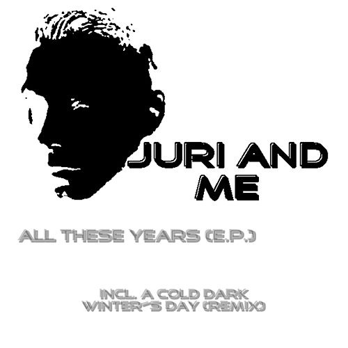 All These Years (E.P.) von Juri and Me