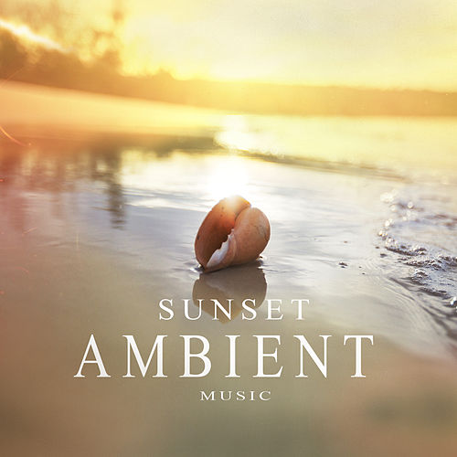 Sunset Ambient Music von Various Artists