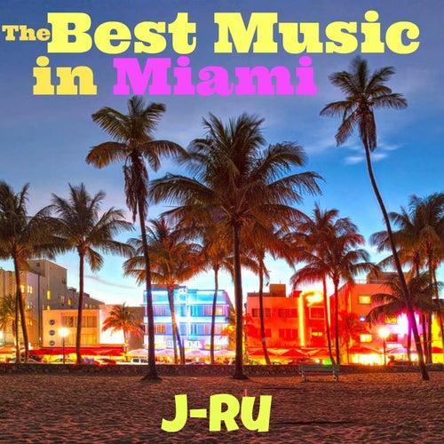 The Best Music in Miami by J.Ru