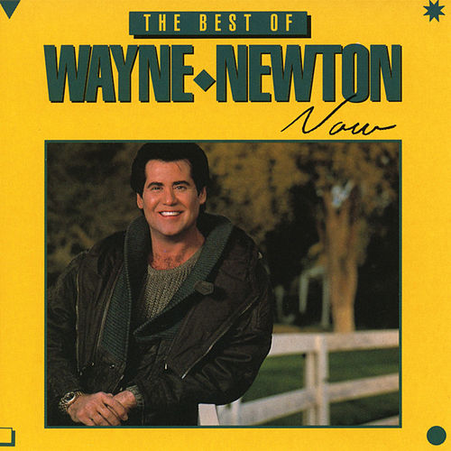 The Best of Wayne Newton Now by Wayne Newton