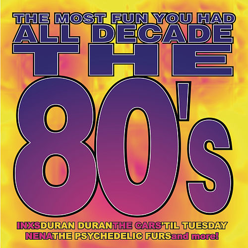 The Most Fun You Had All Decade: The 80's by Various Artists