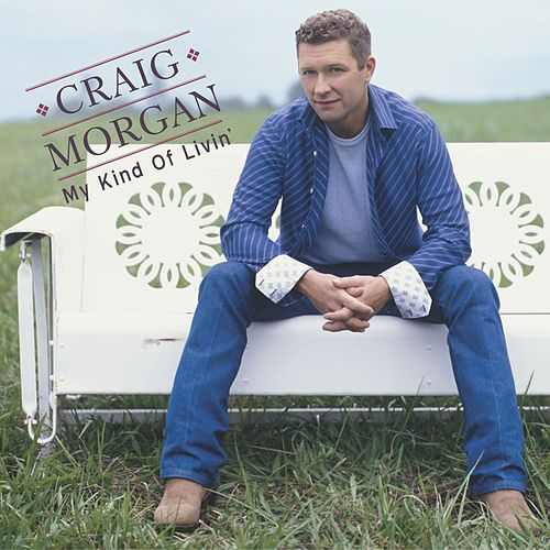 My Kind Of Livin' by Craig Morgan