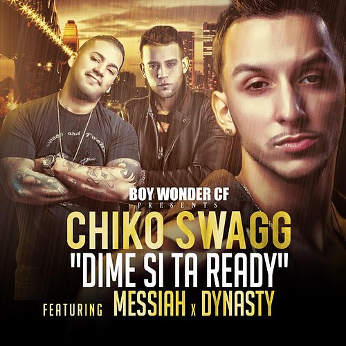 Dime Si Estas Ready (feat. Messiah & Dynasty) de Chiko Swagg