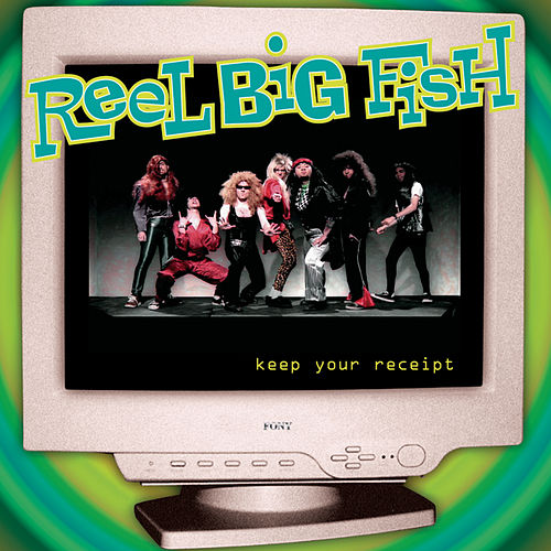 Keep Your Receipt by Reel Big Fish