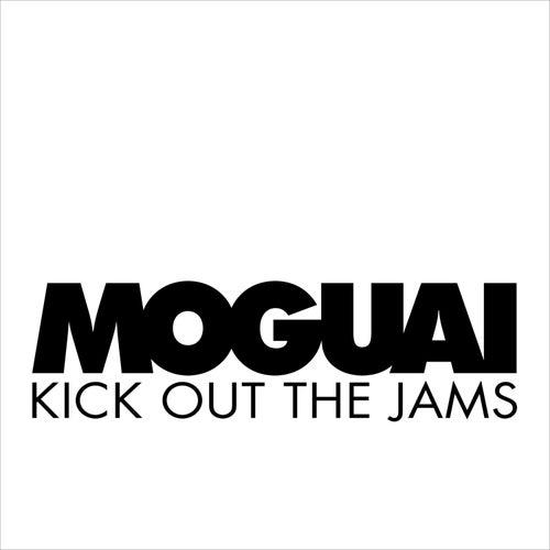 Kick Out The Jams by Moguai