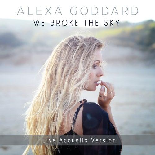 We Broke The Sky (Live Acoustic Version) von Alexa Goddard