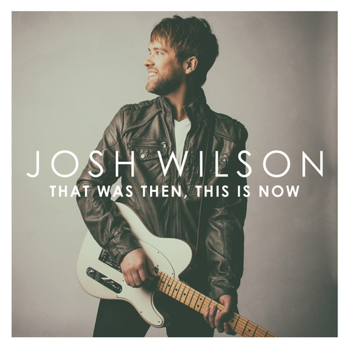 That Was Then, This Is Now by Josh Wilson