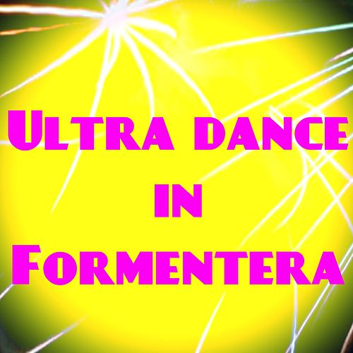 Ultra Dance in Formentera (50 Essential Top Hits EDM for Your Party) by Various Artists