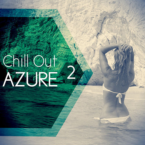 Chill Out Azure 2 von Various Artists