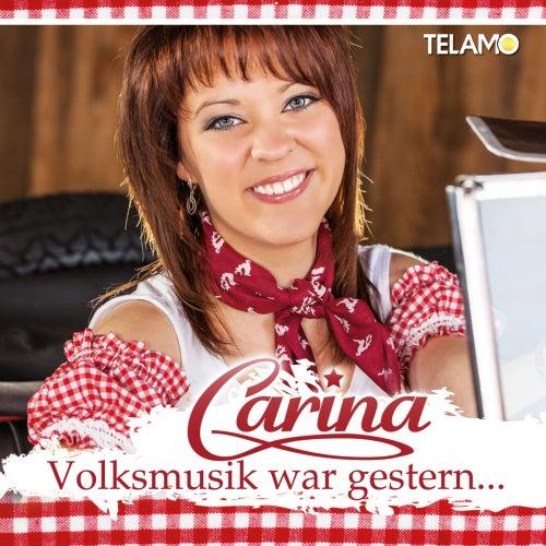 Volksmusik war gestern de Carina