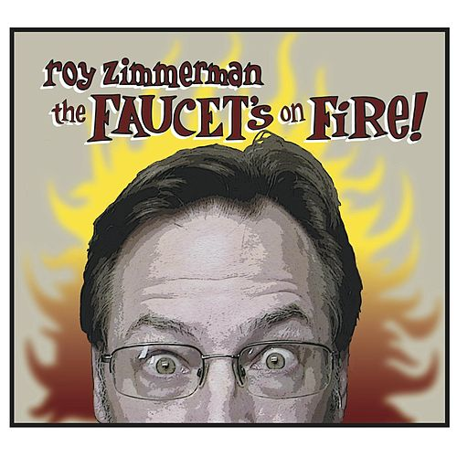 The Faucet's On Fire! by Roy Zimmerman