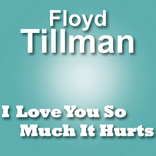 I Love You So Much It Hurts by Floyd Tillman