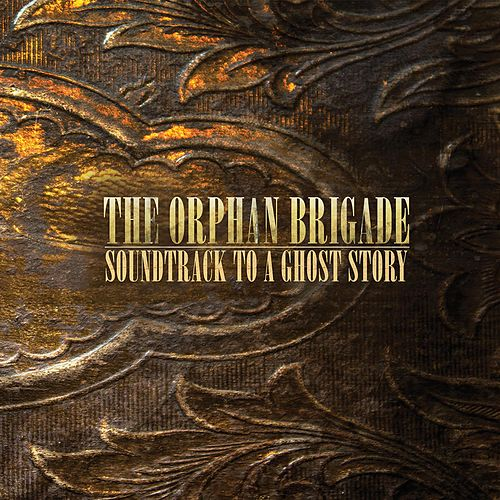 Soundtrack to a Ghost Story by The Orphan Brigade