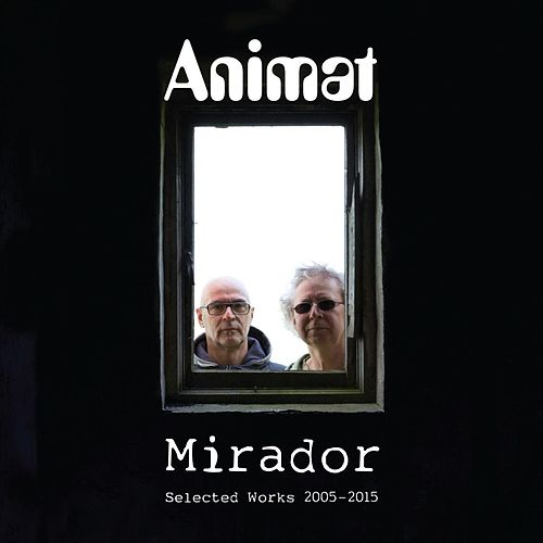 Mirador: Selected Works 2005-2015 von Animat