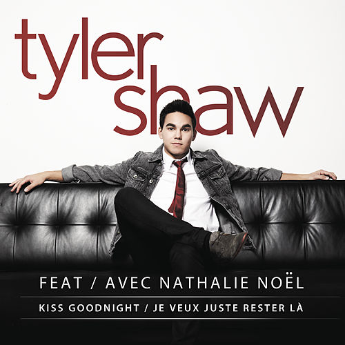 Kiss Goodnight / Je Veux Juste Rester Là by Tyler Shaw