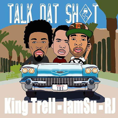 Talk That Shit (feat. IAMSU! & RJ) by King Trell