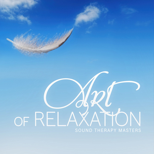 Art of Relaxation – New Age Songs for Relax Time, Meditation, Spa, Yoga, Deep Sleep, Lucid Dreaming, Stress Relief, Well Being, Improving Self Esteem, Soothing Music by Sound Therapy Masters