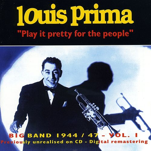 Big Band 1944-1947 - Vol.1 Play It Pretty for the People by Louis Prima