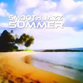 Smooth Jazz Summer by Various Artists