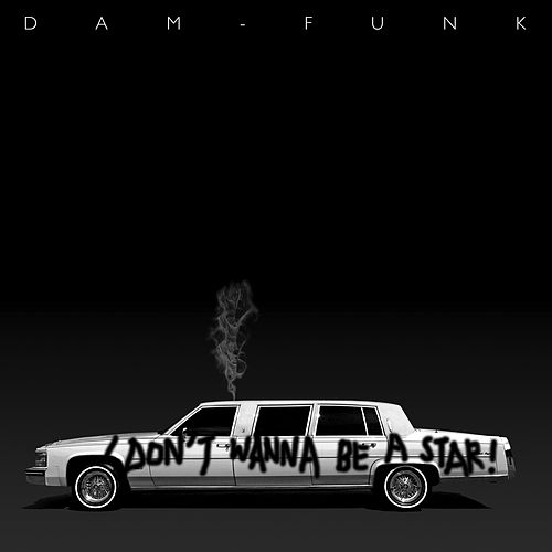 I Don't Wanna Be A Star! by Dam-Funk