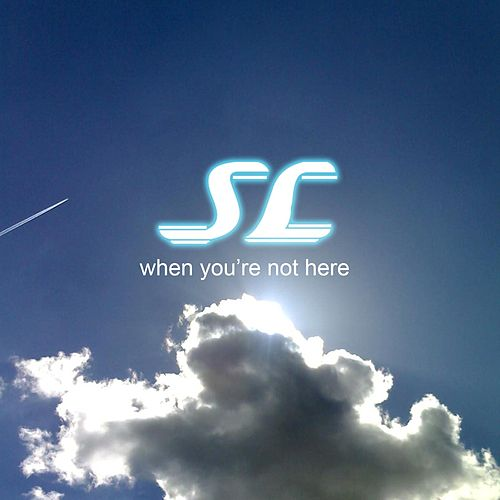 When You're Not Here by SL