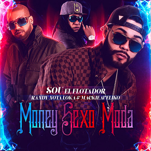 Money Sexo Moda (feat. Randy Nota Loka & Mackieaveliko) by Sou El Flotador