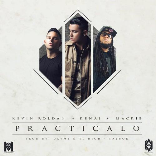 Practicalo (feat. Kenai, Kevin Roldan & Mackie) de Dayme y El High