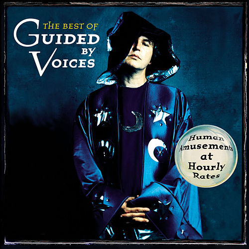 Human Amusements at Hourly Rates - The Best of Guided By Voices de Guided By Voices