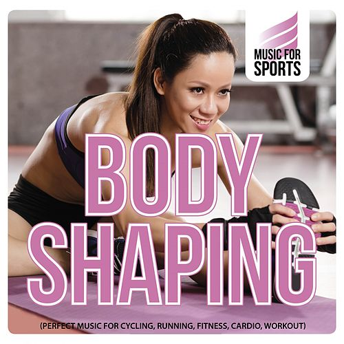 Music for Sports: Body Shaping (Perfect Music for Cycling, Running, Fitness, Cardio, Workout) de Various Artists