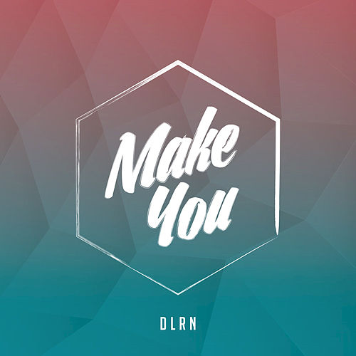 Make You (feat. Stevie Nader, SOOSH*E!) - Single de Dlrn