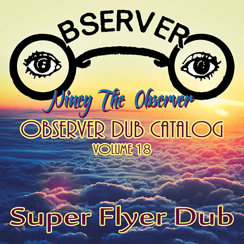 Observer Dub Catalog, Vol. 18 (Super Flyer Dub) von Niney the Observer