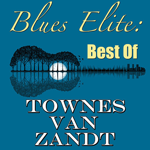 Blues Elite: Best Of Townes Van Zandt (Live) von Townes Van Zandt