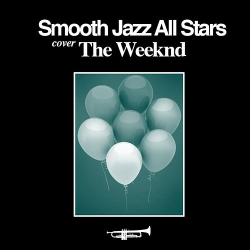 Smooth Jazz All Stars Cover the Weeknd von Smooth Jazz Allstars