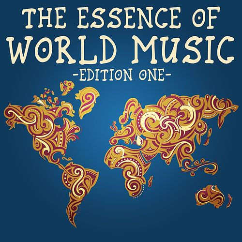 The Essence Of World Music, Edition One (The Finest Selection Of Songs From Around The World) de Various Artists