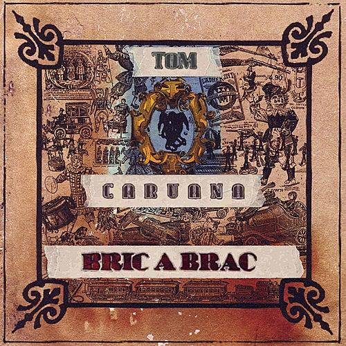 Bric A Brac by Tom Caruana