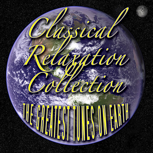 Classical Relaxation Collection - The Greatest Tunes On Earth de Various Artists