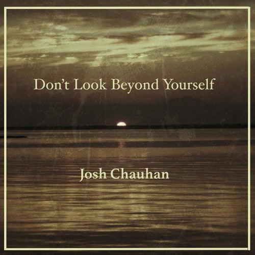 Don't Look Beyond Yourself de Josh Chauhan